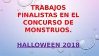 TRABAJOS MONSTRUOS FINALISTAS. HALLOWEEN 2018