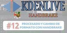 KDENLIVE #12 Procesado y cambio de formato con Handbrake