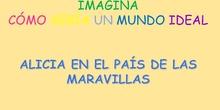 IMAGINA CÓMO SERÍA UN MUNDO IDEAL, ALICIA Y LAS MARAVILLAS