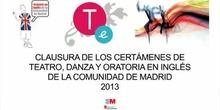 CLAUSURA DE LOS CERTÁMENES DE TEATRO, DANZA Y ORATORIA EN INGLÉS DE LA COMUNIDAD DE MADRID. CURSO 2012-13