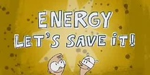 Energy, let's save it!