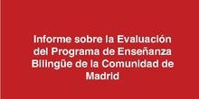 Informe sobre la Evaluación del Programa de Enseñanza Bilingüe de la Comunidad de Madrid.