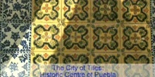 The City of Tiles: Historic Centre of Puebla: UNESCO Culture Sector